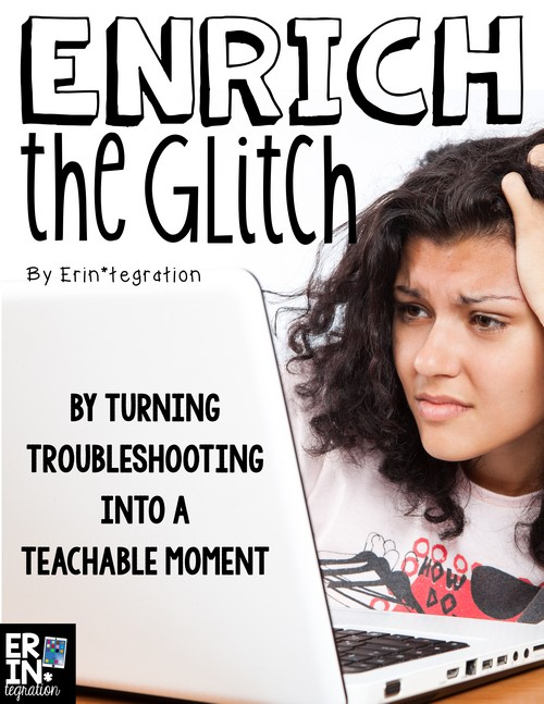 Enrich the Technology Glitch Turn Troubleshooting into a Teachable Moment