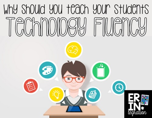 Why to teach technology fluency in the classroom