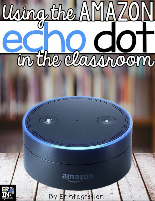 USING THE AMAZON ECHO DOT AND ALEXA IN THE CLASSROOM