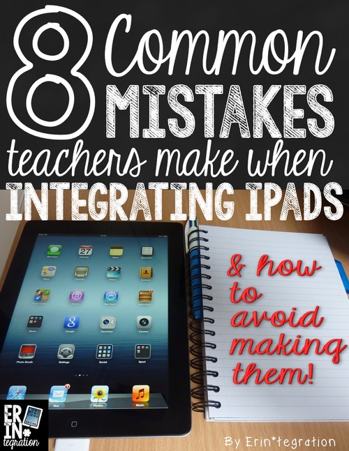 8 common mistakes teachers make when integrating iPads in the classroom