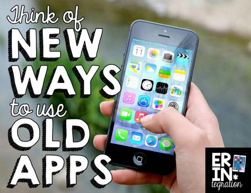 Find apps to use in any lesson - think of new ways to use old apps