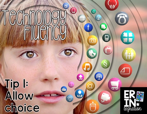 Tips for teaching students technology fluency - allow students choice plus more...