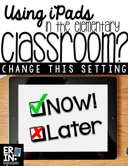 IPAD SETTINGS – MUST DO TIP IN THE ELEMENTARY CLASSROOM